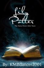 Lily Potter the Harry Potter After Years (BOOK #1) by KMBdancer2001