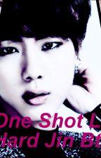 one shot Lemon Hard Jin BTS by TuHistoriaDeAmor1