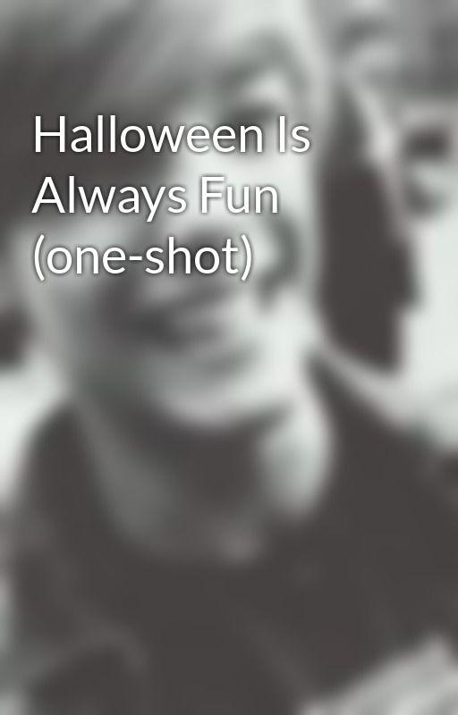 Halloween Is Always Fun (one-shot) by CreativeMuffin