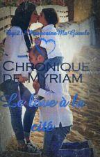 Chronique de Myriam le love à la cité [Réécriture réelle TERMINÉ] by _CessPrin212_
