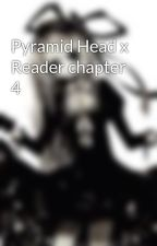 Pyramid Head x Reader chapter 4 by XChesireCat09X