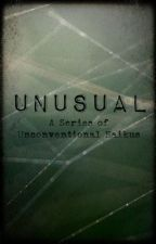 Unusual: A Series of Unconventional Haikus by LovelyAvalon