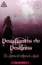 Desafiantes de Destinos: El misterio del amor y la muerte by PrisonerOfDestiny