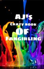 AJ's Crazy Book Of Fangirling by peetathatswholock