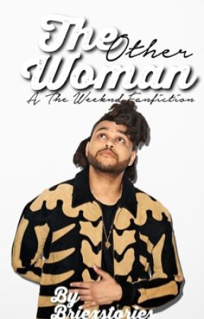 The Other Woman (A The Weeknd Fanfiction) by briexstories