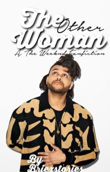 The Other Woman (A The Weeknd Fanfiction)