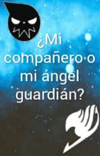 ¿mi compañero o mi ángel guardián?-EN EDICIÓN- by iamfairytailgirl