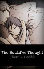 Who Would've Thought {Ayumi x Yoshiki} by maxvaughn