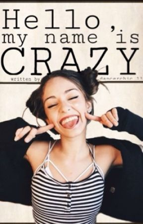 Hello, My Name Is Crazy[EDITING] by dancerchic_13