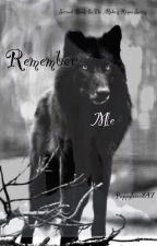 Remember Me (second book in the 'Alpha's Rogue' series) by Puppylover247