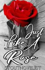 Just Like A Rose by stoutnovelist