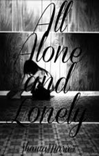 All Alone And Lonely by ShaniaMarie7