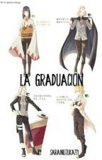 La Graduacion (EDITANDO) by MixerInuzuka771