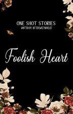 Foolish Hearts [ONE SHOT STORY] by BitterSweetNovelist