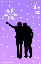 Guys Like Us [Frerard AU] by thnksfrthmcr