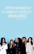 Fifth Harmony x Camila Cabello Imagines  by QueenKordeii