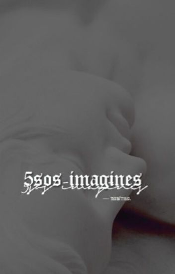 5SOS Imagines [✓]