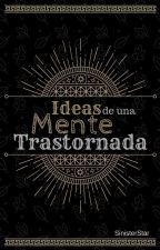 Ideas de una Mente Trastornada [One Shots] by SinisterStar