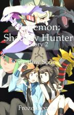 Pokemon: Shadow Hunter (Story 2) by Frozenbeenie