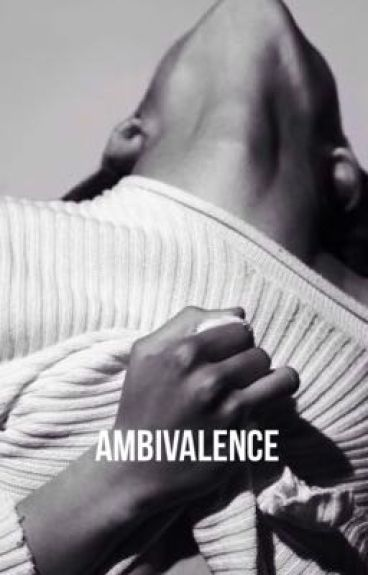 AMBIVALENCE || Styles !ON HOLD!