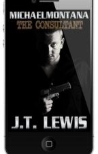 Michael Montana ~ The Consultant (Preview of Upcoming Series) by JTLewisAuthor