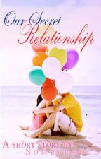 Our Secret Relationship [A Kathniel Story]  (COMPLETED) by somberDoll