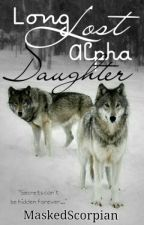 Long Lost Alpha Daughter by MaskedScorpian