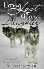 Long Lost Alpha Daughter by MaskedScorpian
