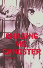 Chasing Ms. Gangster [COMPLETED] by almiramimi