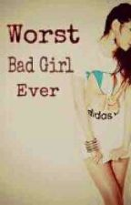Worst Bad Girl Ever [Completed] by AveMariaaaaa