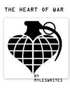 The heart of war by myleswrites
