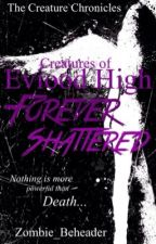 Creatures of Eviood High - Forever Shattered (#2) by ZombieBeheader