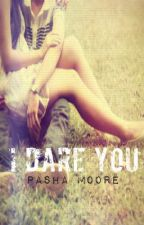 I Dare You by PashaMoore
