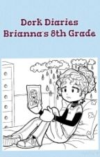 Dork Diaries Brianna's 8th Grade by Chloe_Garcia098