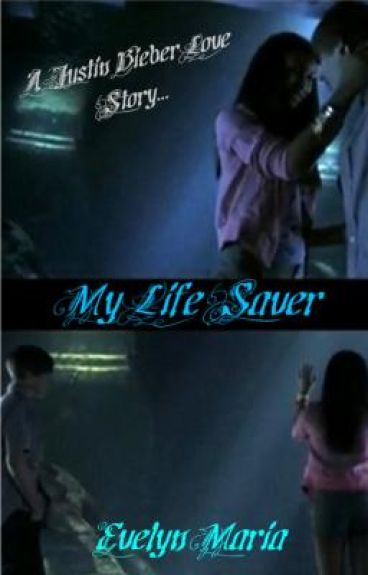 My Life Saver (A Justin Bieber Love Story) [ON HOLD]