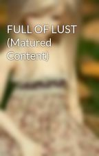 FULL OF LUST (Matured Content) by Feelingwritersiako