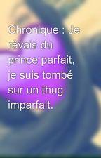 Chronique : Je rêvais du prince parfait, je suis tombé sur un thug imparfait. by Sktr22