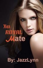 Her Royal Mate (Royal Hearts Book 1) by JazzLing