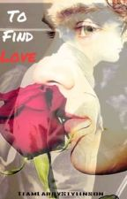 To Find Love (Larry Stylinson) by TeamLarryStylinson