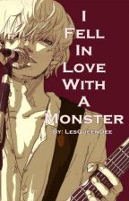 I Fell In Love With A Monster by LesQueenDee