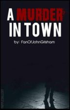 A Murder in Town by FanOfJohnGrisham