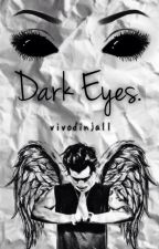 Dark Eyes  ➳ h.s. by vivodinjall