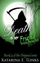 Death Is My Friend with Benefits (Book Four - WA Winner 2013) by katrocks247