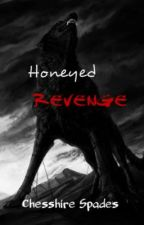Honeyed Revenge by Chesshire2119