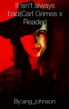 It Isn't Always Bad(Carl Grimes x Reader) by _miwlove_