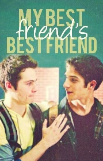 My best friend's best friend [Dylan O'brien fanfic] #wattys2015
