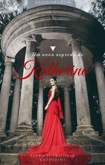 Um Novo Segredo De Katherine- Livro 2 Trilogia Katherine