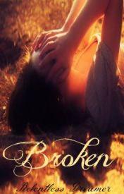 Broken by RelentlessDreamer