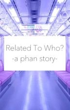 Related To Who? (A Phan Story) by frankiqueero