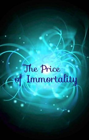 The Price of Immortality by GeorgiaMaeSixx